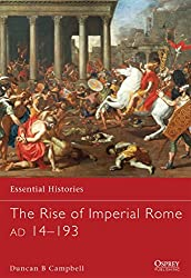 The Rise of Imperial Rome AD 14-193 (Essential Histories, Band 76)