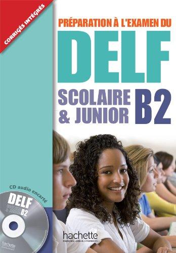Delf scolaire et junior B2. Livre de l'élève con corrigés. Per le Scuole superiori. Con CD Audio (DELF/DALF)