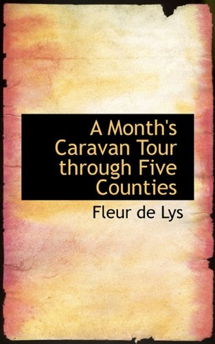 A Month's Caravan Tour through Five Counties