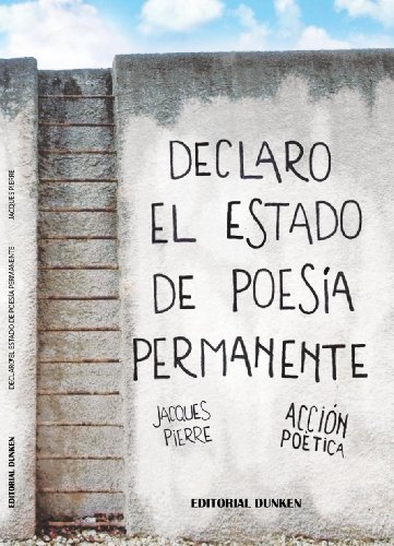 Declaro el estado de poesía permanente - Jacques Pierre por Jacques Pierre