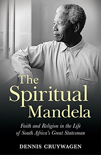 the-spiritual-mandela-faith-and-religion-in-the-life-of-south-africas-great-statesman