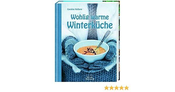 Hofer Sommerküche : Wohlig warme winterküche: 124 köstliche rezepte für die kalte