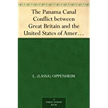 The Panama Canal Conflict between Great Britain and the United States of AmericaA Study (English Edition)