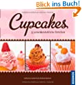 Cupcakes: 55 unwiderstehliche T�rtchen