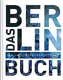 Das Berlin Buch: Highlights einer faszinierenden Stadt (KUNTH Das Buch. Highlights einer faszinierenden Stadt)