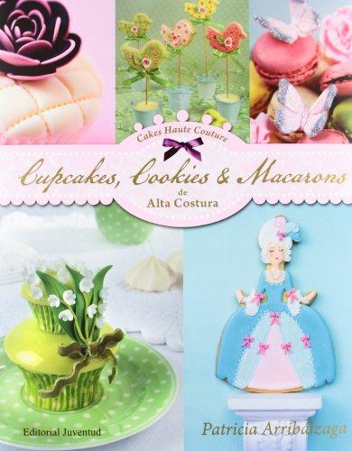 Cupcakes, Cookies & Macarons de alta costura (Repostería de diseño) por Patricia Arribálzaga