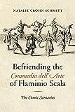 Befriending the Commedia dell'Arte of Flaminio Scala: The Comic Scenarios (Toronto Italian Studies)