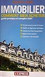 Immobilier comment bien acheter, guide pratique et complet 2007...