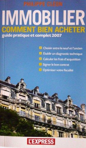 Immobilier comment bien acheter, guide pratique et complet 2007 par Philippe Cléon (Broché)