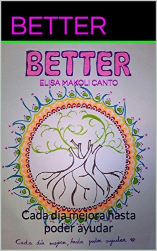 BETTER: Cada día mejora hasta poder ayudar por ELISA MAKOLI