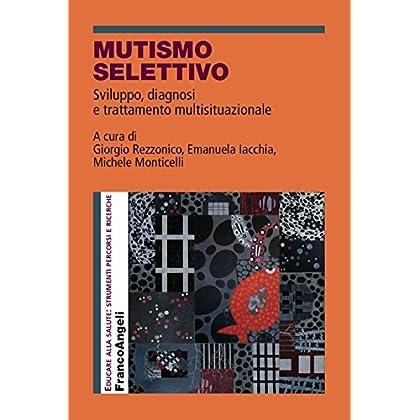 Mutismo Selettivo. Sviluppo, Diagnosi E Trattamento Multisituazionale