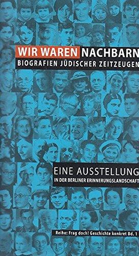 Wir waren Nachbarn. Biografien jüdischer Zeitzeugen: Eine Ausstellung in der Berliner Erinnerungslandschaft. Mit einer Videodokumentation auf Mini-DVD (Frag doch! Geschichte konkret) (Nachbarn Auf Dvd)