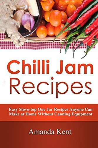 Portada del libro Chilli Jam Recipes: Easy Stove-top Recipes Anyone Can Make At Home Without Canning Equipment by Amanda Kent (2016-02-22)