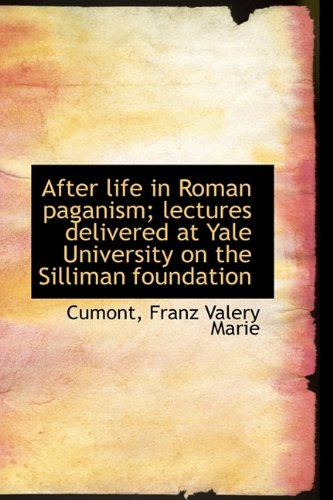 After Life in Roman Paganism: Lectures Delivered at Yale University on the Silliman Foundation