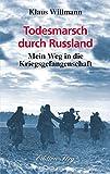 Todesmarsch durch Russland: Mein Weg in die Kriegsgefangenschaft - Klaus Willmann