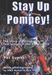 Stay Up Pompey!: The Story of Portsmouth's First Season in the Premiership by Pat Symes (2004-09-01)