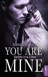 You are mine: Gefährliche Liebe