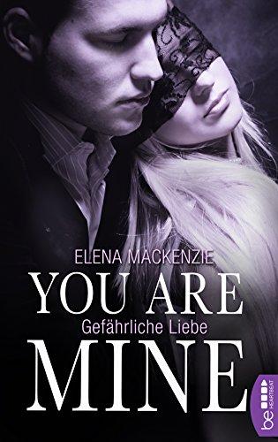 You are mine: Gefährliche Liebe von [MacKenzie, Elena]