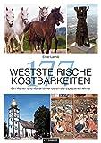 177 Weststeirische Kostbarkeiten: Ein Kunst- und Kulturführer durch die Lipizzanerheimat - Ernst Lasnik