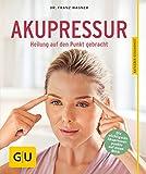 Akupressur: Heilung auf den Punkt gebracht (GU Ratgeber Gesundheit)