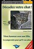 Décodez votre Chat: Vivez heureux avec votre félin favori !