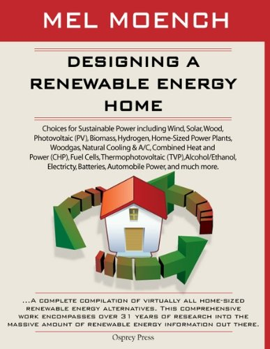 DESIGNING A RENEWABLE ENERGY HOME: Choices for Sustainable Power Including Wind, Solar, Wood, Photovoltaic (PV), Biomass, Hydrogen, Home-Sized Power Plants, ... Power, and much more. (English Edition)