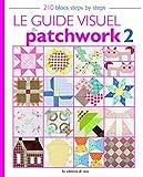 Le guide visuel du patchwork 2 : 210 blocs steps by steps