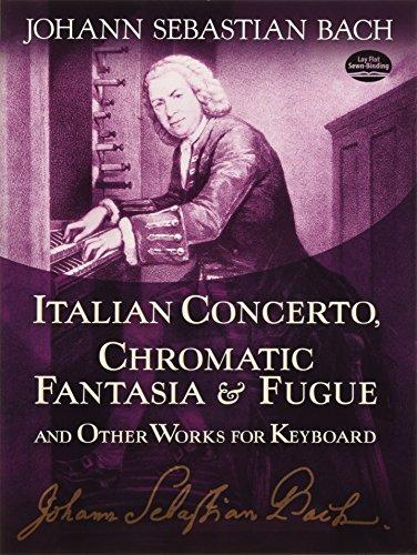 Italian Concerto, Chromatic Fantasia & Fugue and Other Works for Keyboard (Dover Music for Piano) por Johann Sebastian Bach