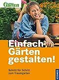 Einfach Gärten gestalten!: Schritt für Schritt zum Traumgarten