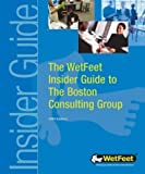 The WetFeet Insider Guide to the Boston Consulting Group by WetFeet (2003-08-15)