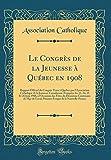 Telecharger Livres Le Congres de la Jeunesse a Quebec En 1908 Rapport Officiel Du Congres Tenu a Quebec Par L Association Catholique de la Jeunesse Canadienne Francaise Fetes Du Deuxieme Centenaire de Mgr de Laval (PDF,EPUB,MOBI) gratuits en Francaise