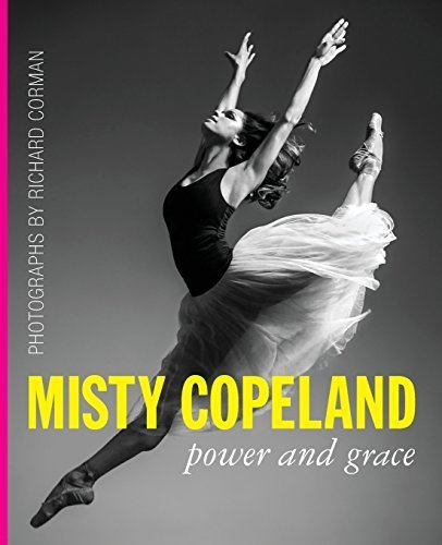 Misty Copeland: Power and Grace by (2015-07-31)