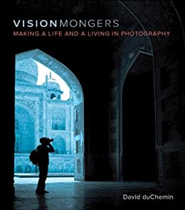 VisionMongers: Making a Life and a Living in Photography (Voices That Matter) by [duChemin, David]
