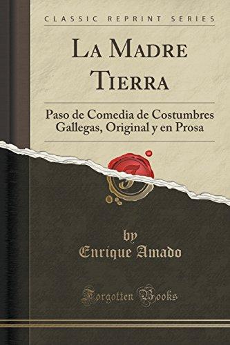 La Madre Tierra: Paso de Comedia de Costumbres Gallegas, Original y en Prosa (Classic Reprint)