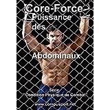 Core Force, Puissance des Abdominaux (Core Force: Condition Physique de Combat t. 1)
