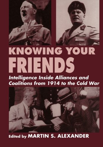 Knowing Your Friends: Intelligence Inside Alliances and Coalitions from 1914 to the Cold War (Studies in Intelligence)