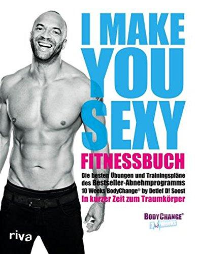 I make you sexy Fitnessbuch: Die besten Übungen und Trainingspläne des Bestseller-Abnehmprogramms...