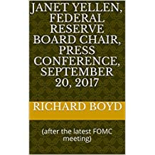 Janet Yellen, Federal Reserve Board Chair, press conference, September 20, 2017: (after the latest FOMC meeting) (English Edition)