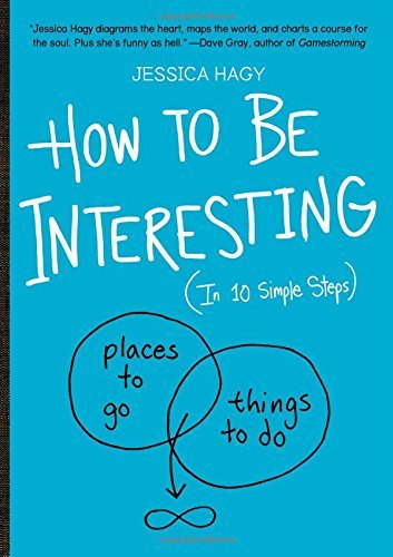 How to Be Interesting by Jessica Hagy (13-Apr-2013) Paperback