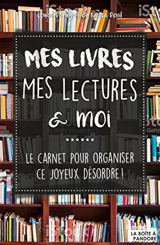 Mes livres, mes lectures et moi - Le carnet pour organiser ce joyeux désordre ! par Louise Depuydt