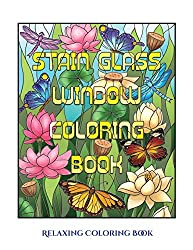 Relaxing Coloring Book (Stain Glass Window Coloring Book): Advanced coloring (colouring) books for adults with 50 coloring pages: Stain Glass Window Coloring Book (Adult colouring (coloring) books)