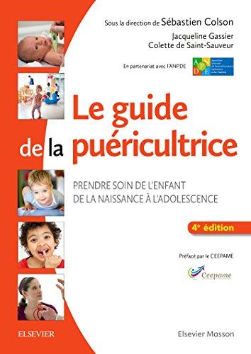 Le guide de la puéricultrice: Prendre soin de l'enfant de la naissance à l'adolescence par Sébastien Colson