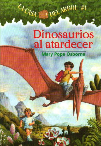 Dinosaurios al Atardecer = Dinosaurs Before Dark (La Casa Del Arbol / Magic Tree House)