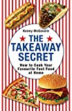 The Takeaway Secret: How to cook your favourite fast-food at home by Kenny McGovern