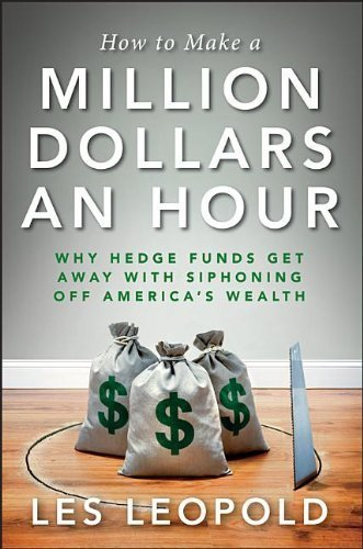 how-to-make-a-million-dollars-an-hour-why-hedge-funds-get-away-with-siphoning-off-americas-wealth-by