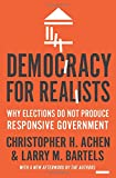 Democracy for Realists – Why Elections Do Not Produce Responsive Government (Princeton Studies in Political Behavior)