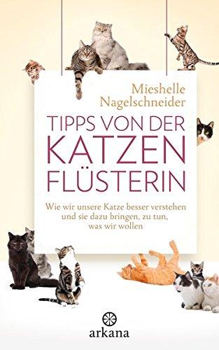 *Tipps von der Katzenflüsterin: Wie wir unsere Katze besser verstehen und sie dazu bringen, zu tun, was wir wollen*