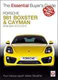 Porsche 981 Boxster & Cayman Buyers Guide: Model Years 2012 to 2016 Boxster, S, Gts & Spyder; Cayman, S, Gts, Gt4 & Gt4 Cs