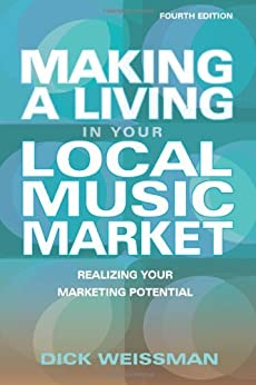 Making a Living in Your Local Music Market: Realizing Your Marketing Potential (Fourth Edition) (Making a Living in Your Local Market) von [Weissman, Dick]