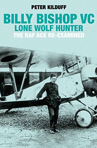 Billy Bishop VC: Lone Wolf Hunter: The RAF Ace Re-Examined (English Edition)